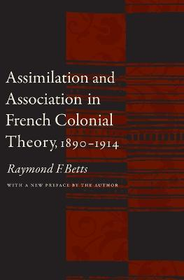 Assimilation and Association in French Colonial Theory, 1890-1914