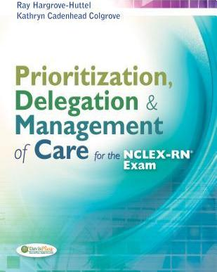 Prioritization, Delegation, & Management of Care for the NCLEX-Rn (R) Exam