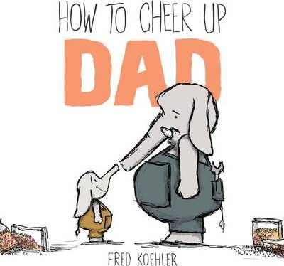 How To Cheer Up Dad Fred Koehler 9780803739222