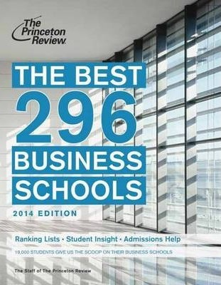 The Best 296 Business Schools, 2014 Edition