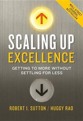Scaling Up Excellence : Getting to More Without Settling for Less