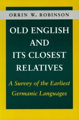 Old English and Its Closest Relatives : A Survey of the Earliest Germanic Languages