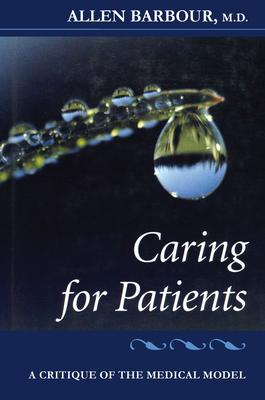 Caring for Patients: A Critique of the Medical Model