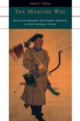The Manchu Way : The Eight Banners and Ethnic Identity in Late Imperial China