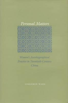 Personal Matters  Women's Autobiographical Practice in Twentieth-Century China
