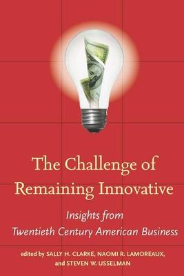 The Challenge of Remaining Innovative  Insights from Twentieth-Century American Business