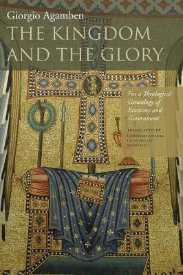 The Kingdom and the Glory : For a Theological Genealogy of Economy and Government