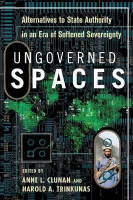 Ungoverned Spaces  Alternatives to State Authority in an Era of Softened Sovereignty
