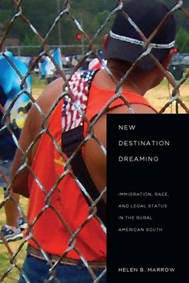 New Destination Dreaming: Immigration, Race, and Legal Status in the Rural American South
