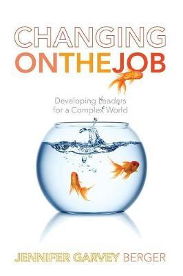 Changing on the Job : Developing Leaders for a Complex World