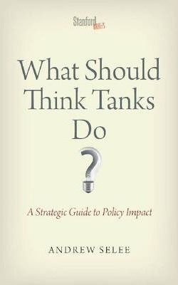 What Should Think Tanks Do?  A Strategic Guide to Policy Impact