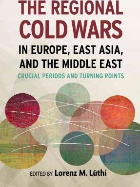The Regional Cold Wars in Europe, East Asia, and the Middle East