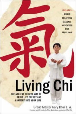Living Chi : The Ancient Chinese Way to Bring Life Energy and Harmony into Your Life