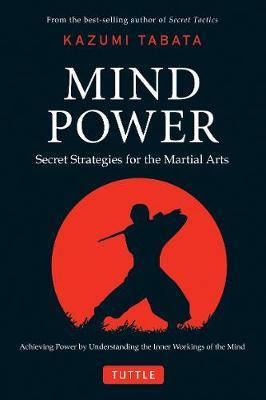 Mind Power : Secret Strategies for the Martial Arts (Achieving Power by Understanding the Inner Workings of the Mind)