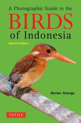 A Photographic Guide to the Birds of Indonesia : Second Edition