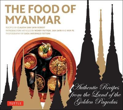 The Food of Myanmar : Authentic Recipes from the Land of the Golden Pagodas