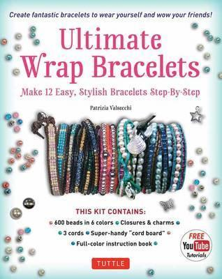 Ultimate Wrap Bracelets Kit : Instructions to Make 12 Easy, Stylish Bracelets (Includes 600 Beads, 48pp Book; Closures & Charms, Cords & Video Tutorial)