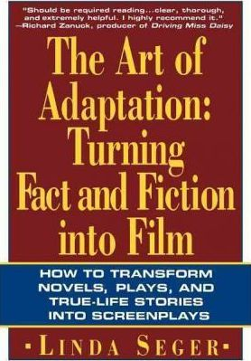 The Art of Adaptation : Turning Fact and Fiction into Film