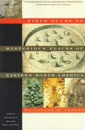 Field Guide to Mysterious Places of Eastern North America