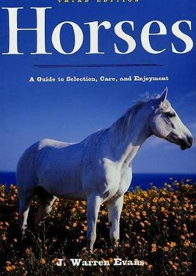 Horses, 3rd Edition  A Guide to Selection, Care, and Enjoyment