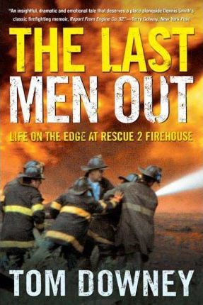 The Last Men Out : Life on the Edge at Rescue 2 Firehouse