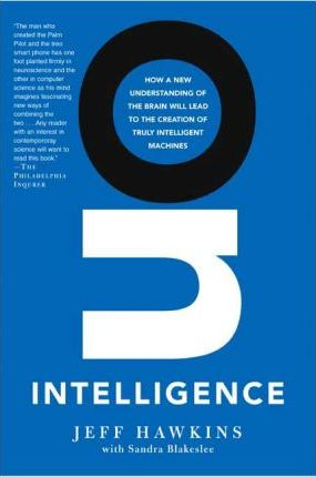 On Intelligence : How a New Understanding of the Brain Will Lead to the Creation of Truly Intelligent Machines