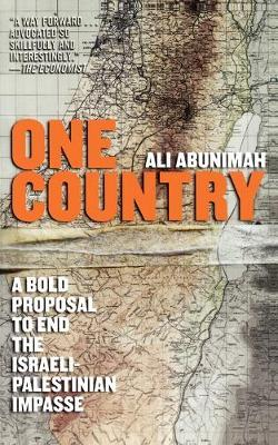 One Country  A Bold Proposal to End the Israeli-Palestinian Impasse