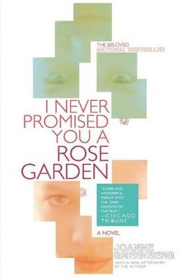 an analysis of i never promised you a rose garden by joanne greenberg Books by joanne greenberg, i never promised you a rose garden, a season of delight, in this sign, simple gifts, the king's persons, the far side of victory, founder's praise, no reck'ning made.
