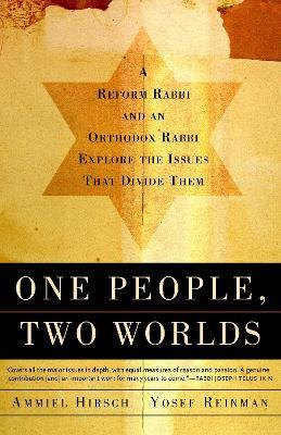 One People, Two Worlds A Reform Rabbi and an Orthdox Rabbi Explore the Issues That Divide Them