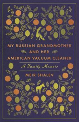 My Russian Grandmother and her American Vacuum Cleaner A Family Memoir