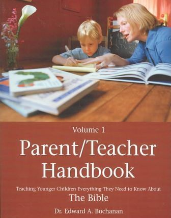 Parent-Teacher Handbook: Teaching Children Everything They Need to Know about the Bible
