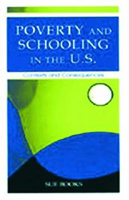 Poverty and Schooling in the U.S.: Contexts and Consequences