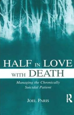 Half in Love With Death : Managing the Chronically Suicidal Patient