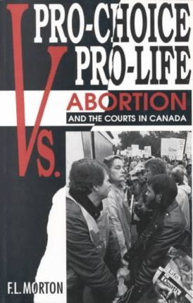 Pro-choice vs. Pro-life  Abortion and the Courts in Canada