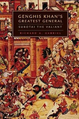 Genghis Khan's Greatest General : Subotai the Valiant