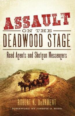 Assault on the Deadwood Stage  Road Agents and Shotgun Messengers