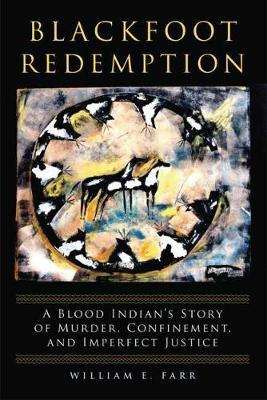 Blackfoot Redemption: A Blood Indian's Story of Murder, Confinement, and Imperfect Justice