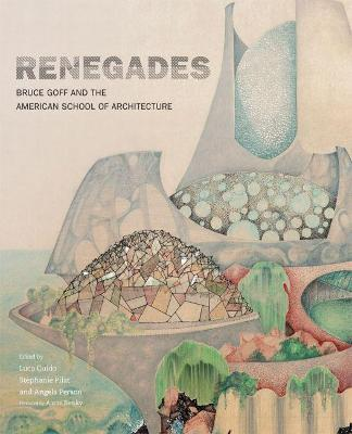 Renegades : Bruce Goff and the American School of Architecture