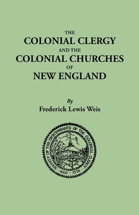 The Colonial Clergy and the Colonial Churches of New England