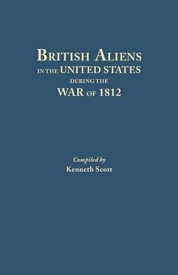 British Aliens in the United States During the War of 1812