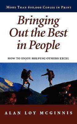 Bringing out the Best in People : How to Enjoy Helping Others Excel