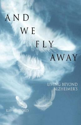 And We Fly Away  Living Beyond Alzheimer's