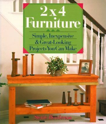 2 x 4 Furniture  Simple, Inexpensive and Great-looking Projects You Can Make