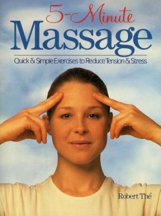 5-Minute Massage : Quick & Simple Exercises to Reduce Tension & Stress – Robert The