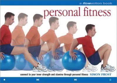 Personal Fitness: A Flowmotion(tm) Book : Connect to Your Inner Strength and Stamina Through Personal Fitness