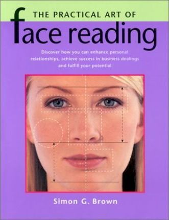 The Practical Art of Face Reading : Simon G Brown
