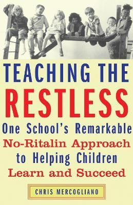 Teaching The Restless: One School's Remarkable No-ritalin Approach To Helping Children Learn And ...