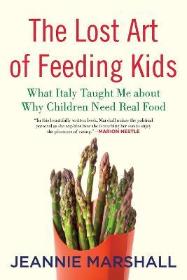 The Lost Art of Feeding Kids : What Italy Taught Me About Why Children Need Real Food