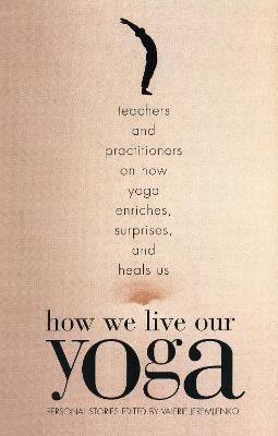 How We Live Our Yoga : Personal Stories