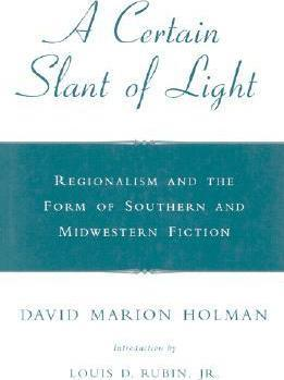 A Certain Slant of Light : Regionalism and the Form of Southern and Midwestern Fiction